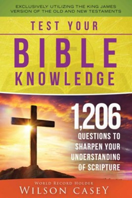 Test Your Bible Knowledge: 1,206 Questions to Sharpen Your Understanding of Scripture  -     By: Wilson Casey