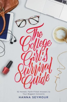 The College Girl's Survival Guide: 52 Honest, Faith-Filled Answers To Your Biggest Concerns  -     By: Hanna Seymour