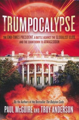Trumpocalypse: A God-Called President, an End-Times  Revival, and the Countdown to Armageddon  -     By: Paul McGuire, Troy Anderson