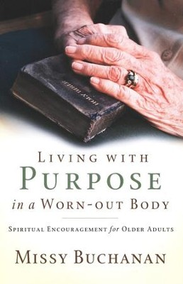 Living with Purpose in a Worn-Out Body: Spiritual Encouragement for Older Adults  -     By: Missy Buchanan