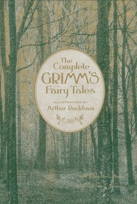Grimm's Complete Fairy Tales  -     By: Jacob Grimm, Wilhelm Grimm     Illustrated By: Arthur Rackham