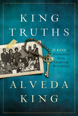 King Truths: 21 Keys to Unlock Your Spiritual Potential  -     By: Alveda King