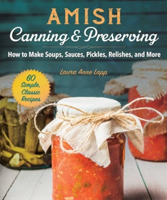 Amish Canning and Preserving  -     By: Laura Anne Lapp