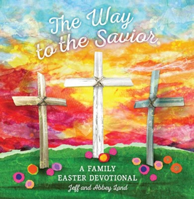 The Way to the Savior  -     By: Jeff Land, Abbey Land