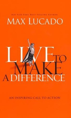 Live to Make a Difference  - Slightly Imperfect  -     By: Max Lucado