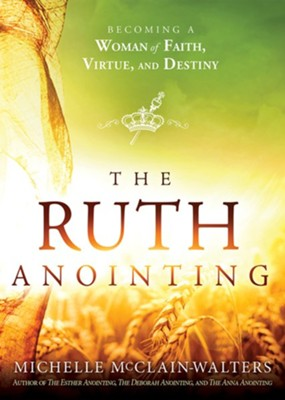 The Ruth Anointing: Becoming a Woman of Faith, Virtue, and Destiny  -     By: Michelle McClain-Walters
