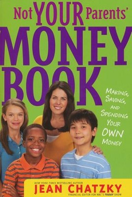 Not Your Parents' Money Book: Making, Saving, and Spending Your Own Money  -     By: Jean Chatzky