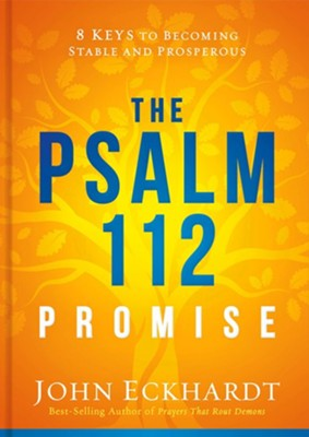 The Psalm 112 Promise: 8 Keys to Becoming Stable and Prosperous  -     By: John Eckhardt