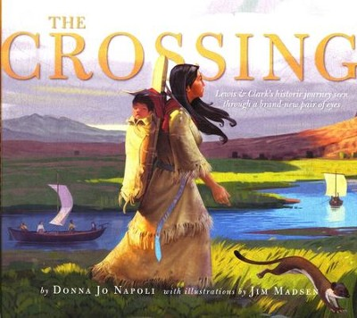 The Crossing: Lewis & Clark's Historic Journey Seen Through a Brand-New Pair of Eyes  -     By: Donna Jo Napoli     Illustrated By: Jim Madsen