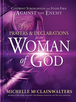 Prayers and Declarations for the Woman of God: Confront Strongholds and Stand Firm Against the Enemy  -     By: Michelle McClain-Walters