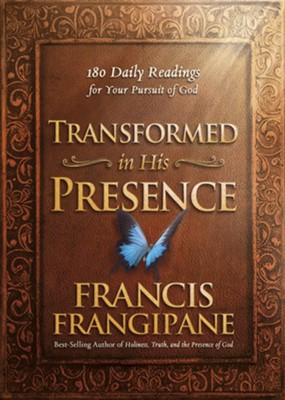 Transformed in His Presence: 180 Daily Readings for Your Pursuit of God  -     By: Francis Frangipane
