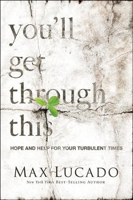 You'll Get Through This: Hope and Help for Your Turbulent Times Hardcover  -     By: Max Lucado