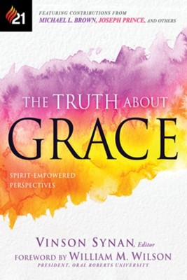 The Truth About Grace: Spirit-Empowered Perspectives  -     By: Vinson Synan