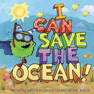 I Can Save the Ocean!: The Little Green Monster Cleans Up the Beach  -     By: Alison Inches