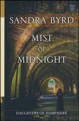 Mist of Midnight: Daughters of Hampshire, Large Print  -     By: Sandra Byrd