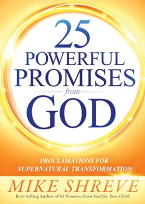 25 Powerful Promises From God: Proclamations for Supernatural Transformation  -     By: Mike Shreve