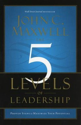 The 5 Levels of Leadership: Proven Steps to Maximize Your Potential  -     By: John C. Maxwell