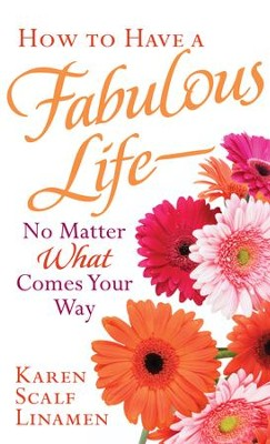 How to Have a Fabulous Life-No Matter What Comes Your Way - eBook  -     By: Karen Scalf Linamen