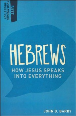 Hebrews: How Jesus Speaks Into Everything  -     By: John D. Barry