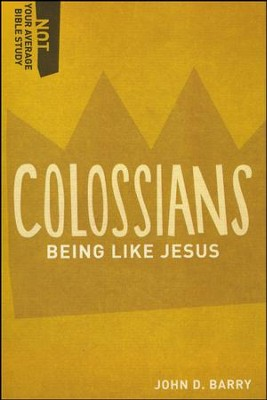 Colossians: Being Like Jesus  -     By: John D. Barry