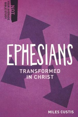Ephesians: Transformed in Christ  -     By: Miles Custis