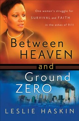 Between Heaven and Ground Zero: One Woman's Struggle for Survival and Faith in the Ashes of 9/11 - eBook  -     By: Leslie Haskin
