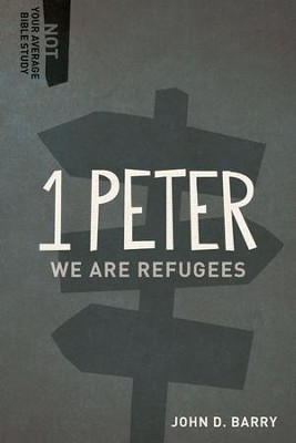 1 Peter: We Are Refugees  -     By: John D. Barry