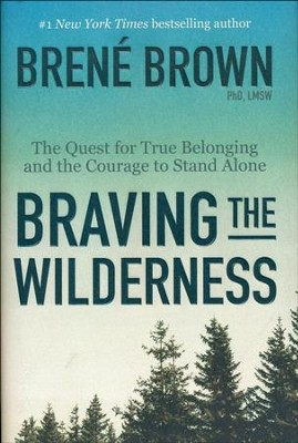 Braving the Wilderness: The Quest for True Belonging and the Courage to Stand Alone  -     By: Brene Brown