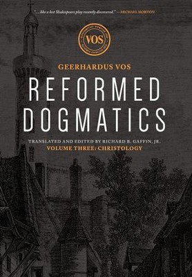 Reformed Dogmatics: Christology Volume 3  -     By: Geerhardus Vos, Richard B. Gaffin