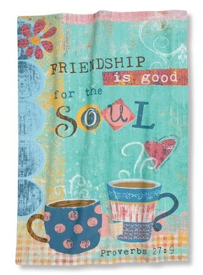 Friendship Is Good For The Soul (Proverbs 27:9), Kitchen Towel  -     By: Mollie B.