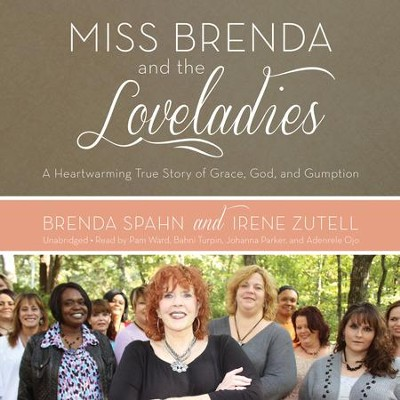 Miss Brenda and the Loveladies: A Heartwarming True Story of Grace, God, and Gumption - unabridged audiobook on CD  -     By: Brenda Spahn, Irene Zutell