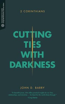 Cutting Ties With Darkness: 2 Corinthians  -     By: John D. Barry