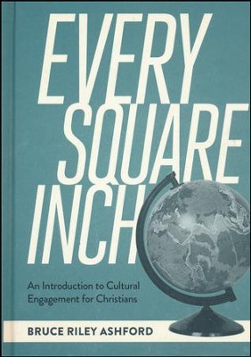 Every Square Inch: An Introduction to Cultural Engagement for Christians  -     By: Bruce Riley Ashford