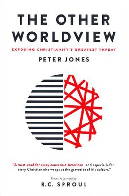 The Other Worldview: Exposing Christianity's Greatest Threat  -     By: Peter Jones