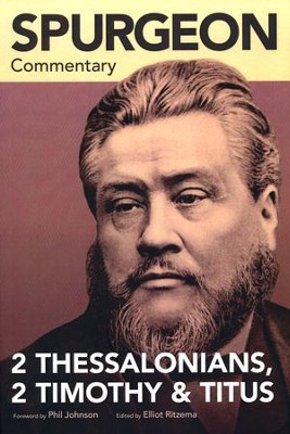 Spurgeon Commentary: 2 Thessalonians, 2 Timothy & Titus   -     By: Elliot Ritzema
