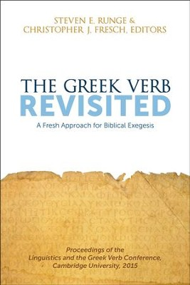 The Greek Verb Revisited: A Fresh Approach for Biblical Exegesis  -     Edited By: Steven E. Runge, Christopher J. Fresch     By: Edited by Steven E. Runge & Christopher J. Fresch