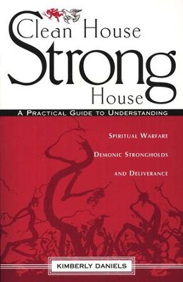 Clean House, Strong House: A practical guide to understanding spiritual warfare, demonic strongholds and deliverance  -     By: Kimberly Daniels