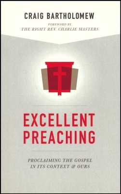 Excellent Preaching: Proclaiming the Gospel in Its Context & Ours     -     By: Craig Bartholomew