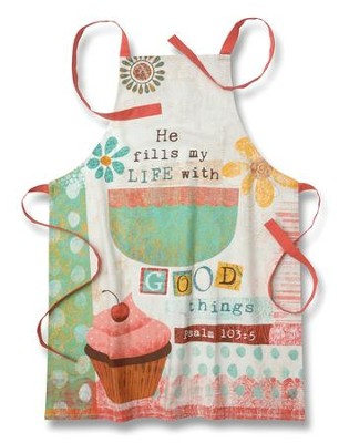 He Fills My Life With Good Things (Psalm 103:5), Cotton Apron  -     By: Mollie B.
