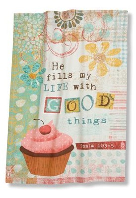 He Fills My Life With Good Things (Psalm 103:5), Kitchen Towel  -     By: Mollie B.