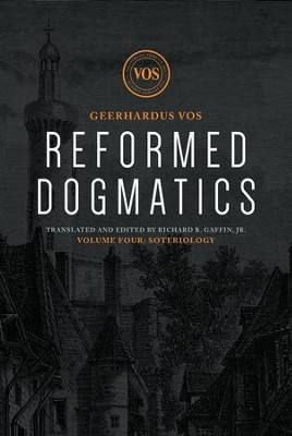 Reformed Dogmatics: Soteriology Volume 4  -     By: Geerhardus Vos, Richard B. Gaffin