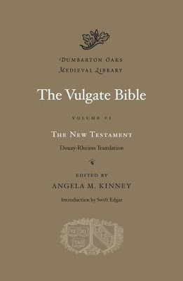 The Vulgate Bible, Volume VI: The New Testament: Douay-Rheims Translation  -     By: Angela M. Kinney