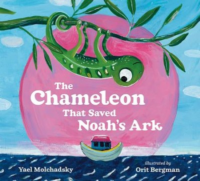 The Chameleon that Saved Noah's Ark  -     By: Yael Molchadsky