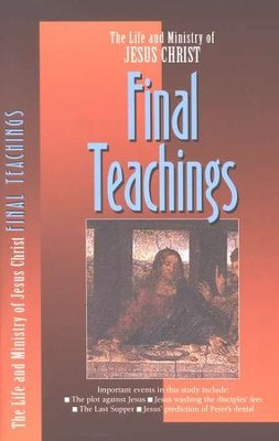 Final Teachings, The Life and Ministry of Jesus Christ Series  -