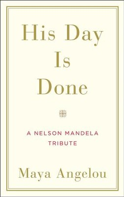 His Day Is Done: A Nelson Mandela Tribute  -     By: Maya Angelou