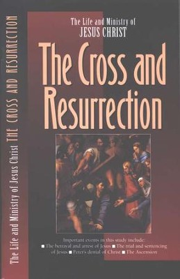 The Cross and the Resurrection, The Life and Ministry of Jesus Christ Series  -