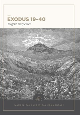 Exodus 19-40: Evangelical Exegetical Commentary (EEC)   -     Edited By: H. Wayne House     By: Eugene Carpenter
