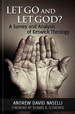 Let Go & Let God?: A Survey and Analysis of Keswick Theology  -     By: Andrew David Naselli