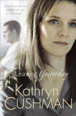 Leaving Yesterday - eBook  -     By: Kathryn Cushman