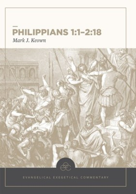 Philippians 1:1-2:18: Evangelical Exegetical Commentary (EEC)    -     By: Mark Keown, H. Wayne House
